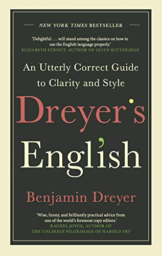 Dreyer's English: An Utterly Correct Guide to Clarity and Style: The UK Edition (English Edition)