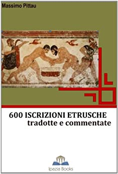 600 ISCRIZIONI ETRUSCHE tradotte e commentate (STUDI ETRUSCHI Vol. 1) di [PITTAU, MASSIMO]