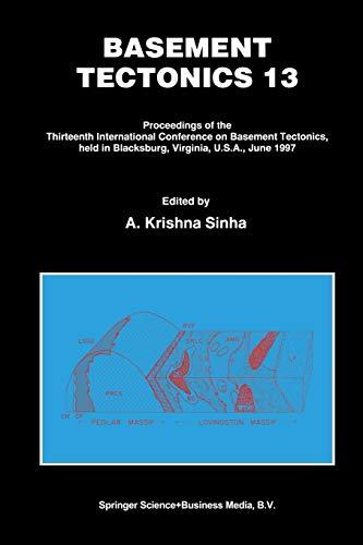 Basement Tectonics 13: Proceedings of the Thirteenth International Confenrence on Basement Tectonics, held in Blacksburg, Virginia, U.S.A. June 1997 ... Conferences on Basement Tectonics, Band 7) -