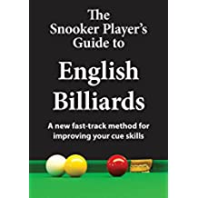 The Snooker Player's Guide to English Billiards: A new fast-track method for improving your cue skills (English Edition)