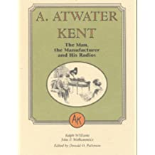 A. Atwater Kent: The Man, the Manufacturer, and His Radios