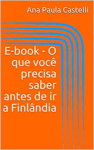 E-book - O que você precisa saber antes de ir a Finlândia (Portuguese Edition) por Ana Paula Castelli