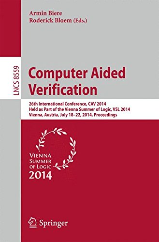 Computer Aided Verification: 26th International Conference, Cav 2014, Held as Part of the Vienna Summer of Logic, Vsl 2014, Vienna, Austria, July 1 (Lecture Notes in Computer Science)