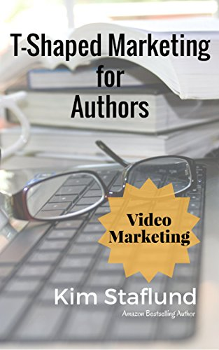 Video Marketing: Mini Ebook (T-Shaped Marketing for Authors 7 ...