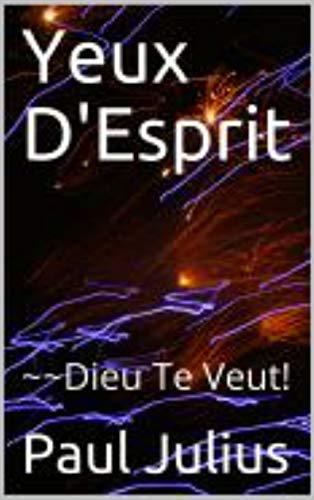 Couverture du livre Yeux D'Esprit: Dieu Tu Veut!