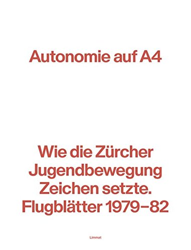 Autonomie auf A4: Wie die Zürcher Jugendbewegung Zeichen setzte. Flugblätter 1979-82