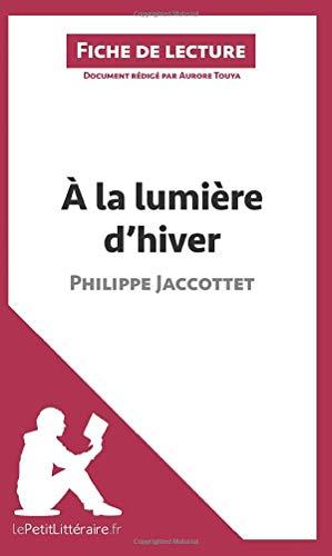 À la lumière d'hiver de Philippe Jaccottet (Fiche de lecture): Résumé complet et analyse détaillée de l'oeuvre