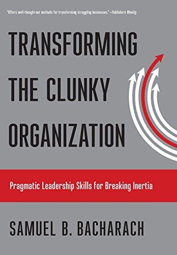 Transforming the Clunky Organization: Pragmatic Leadership Skills for Breaking Inertia (The Pragmatic Leadership Series) por Samuel B Bacharach