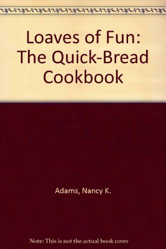 Loaves of Fun: The Quick-Bread Cookbook by Nancy K. Adams (1994-05-01)