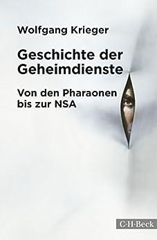 Geschichte der Geheimdienste: Von den Pharaonen bis zur NSA (Beck Paperback)