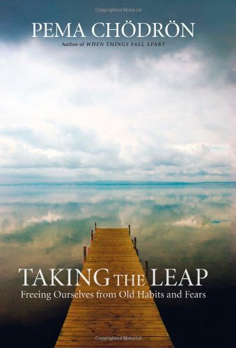 Taking the Leap: Freeing Ourselves from Old Habits and Fears by Pema Ch?dr?n (2009-09-08)