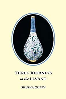 Three Journeys in the Levant by [Guppy, Shusha]