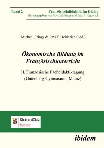Ã-konomische Bildung im Französischunterricht: Ii. Französische Fachdidaktiktagung (Gutenberg-Gymnasium, Mainz) (Französischdidaktik im Dialog) (2013-03-01)