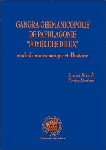 Gangra-Germanicopolis de Paphlagonie : Etude de numismatique et d'histoire de Laurent Bricault,Fabrice Delrieux ( 29 juillet 2014 )