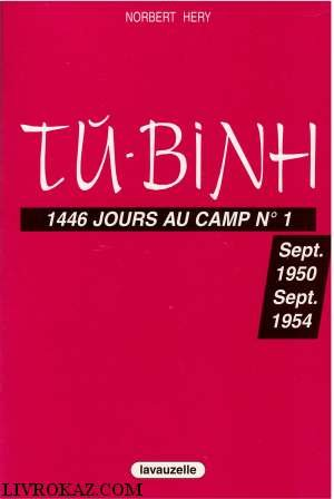Tu-Binh: 1446 jours au camp No 1 Septembre 1950 - Septembre 1954