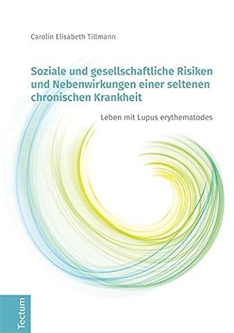Soziale und gesellschaftliche Risiken und Nebenwirkungen einer seltenen chronischen Krankheit: Leben mit Lupus erythematodes