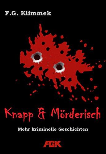 knapp und mörderisch: mehr kriminelle Geschichten (Bis zum bitteren Ende 2)