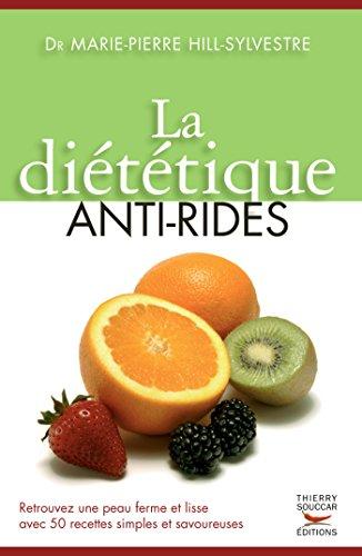 La Diététique anti-rides: Retrouvez une peau ferme et lisse avec 50 recettes simples et savoureuses