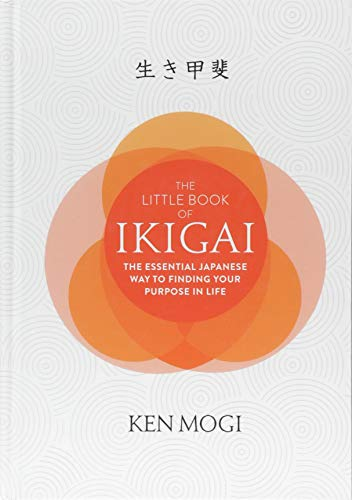 The Little Book of Ikigai: The secret Japanese way to live a happy and long life por Ken Mogi