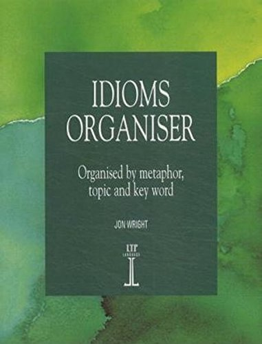 Idioms Organiser: Organised by Metaphor, Topic and Key Word (Language Teaching Publications) por Jon Wright