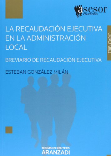 La recaudación ejecutiva en la administración local : breviario de recaudación ejecutiva
