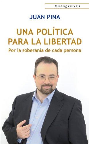 Una política para la Libertad: Por la soberanía de cada persona (Monografías)