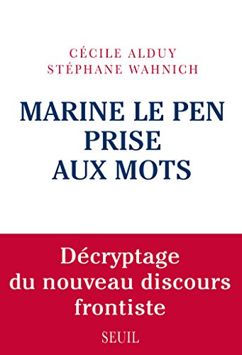 Marine Le Pen prise aux mots. Décryptage du nouve...