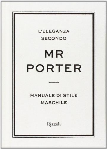L'eleganza secondo Mr Porter. Manuale di stile maschile