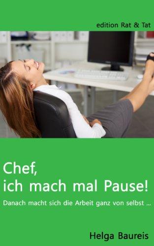 Chef, ich mach mal Pause! Danach macht sich die Arbeit ganz von selbst ... (German Edition)