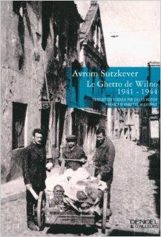 Le Ghetto de Wilno, 1941-1944 de Avrom Sutzkever ,Annette Wieviorka (Prface),Gilles Rozier (Traduction) ( 5 avril 2013 )