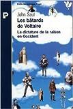 Les bâtards de Voltaire : La dictature de la raison en Occident de John Saul,Sabine Boulongne (Traduction) ( 26 février 2000 )