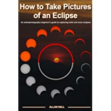 How to Take Pictures of an Eclipse: An astrophotography beginner's guide to capturing solar and lunar eclipses