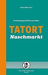 Tatort Naschmarkt: 13 Kriminalgeschichten aus Wien (Tatort Kurzkrimis)