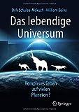 Das lebendige Universum: Komplexes Leben auf vielen Planeten? - Dirk Schulze-Makuch, William Bains