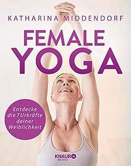 Female Yoga: Entdecke die 7 Urkräfte deiner Weiblichkeit ...