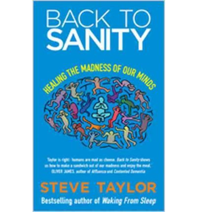 [(Back to Sanity: Healing the Madness of Our Minds)] [Author: Steve Taylor] published on (June, 2012)