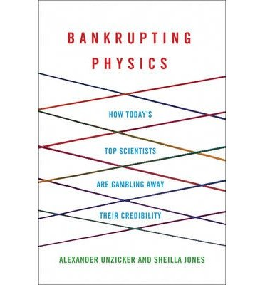 [(Bankrupting Physics: How Today's Top Scientists are Gambling Away Their Credibility)] [ By (author) Alexander Unzicker, By (author) Sheilla Jones ] [July, 2013]