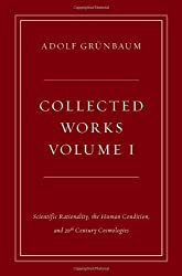 Collected Works, Volume I: Scientific Rationality, the Human Condition, and 20th Century Cosmologies (Collected Works (Oxford)) by Adolf Gr·baum (2013-08-15)