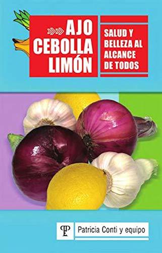 Ajo, cebolla y limón: Salud y belleza al alcance de todos por Patricia Conti