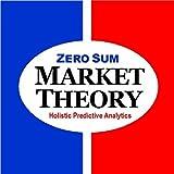 Zero Sum Market Theory: Holistic Predictive Analytics, Pt. 3