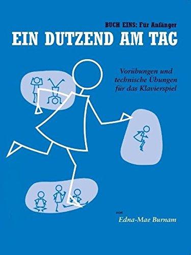 Ein Dutzend Am Tag 1 - Für Anfänger -Für Klavier- (German Edition): Lehrmaterial