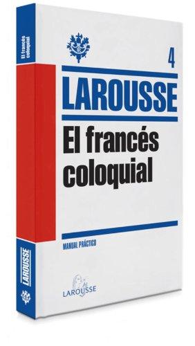 El Francés Coloquial (Larousse - Lengua Francesa - Manuales Prácticos) por Larousse Editorial