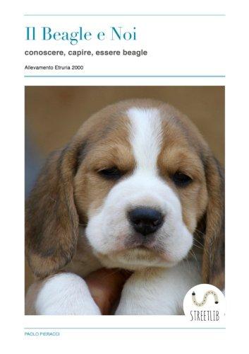 Il Beagle e noi. Conoscere, capire, essere beagle