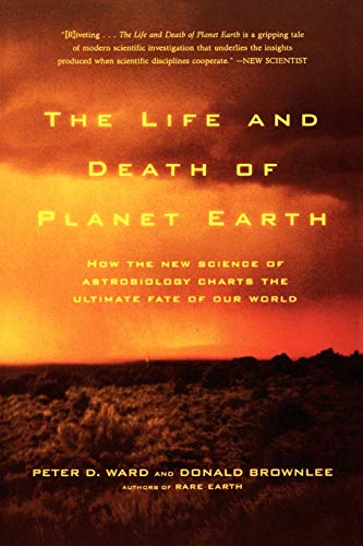 The Life and Death of Planet Earth: How the New Science of Astrobiology Charts the Ultimate Fate of Our World PDF Books
