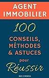 Agent immobilier : 100 Conseils, Méthodes et Astuces, pour Réussir...