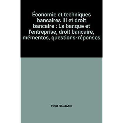 Économie et techniques bancaires III et droit bancaire : La banque et l'entreprise, droit bancaire, mémentos, questions-réponses