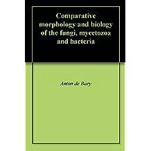 Comparative morphology and biology of the fungi, mycetozoa and bacteria (English Edition)