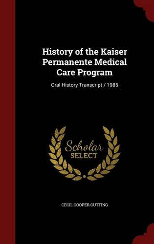 history-of-the-kaiser-permanente-medical-care-program-oral-history-transcript-1985