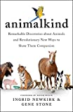 Animalkind: Remarkable Discoveries About Animals and Revolutionary New Ways to Show Them Compassion - Ingrid Newkirk, Gene Stone