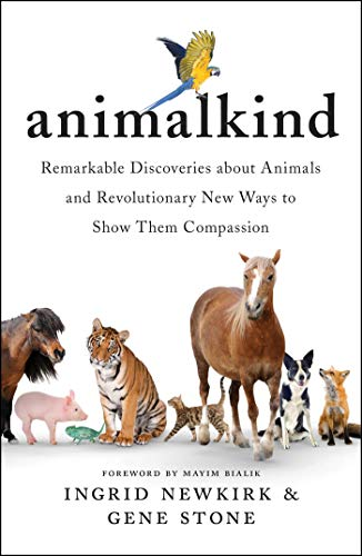 Animalkind: Remarkable Discoveries About Animals and Revolutionary New Ways to Show Them Compassion